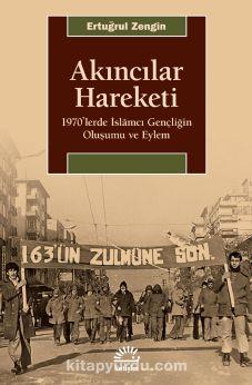 Akıncılar Hareketi & 1970'lerde İslamcı Gençliğin Oluşumu ve Eylem