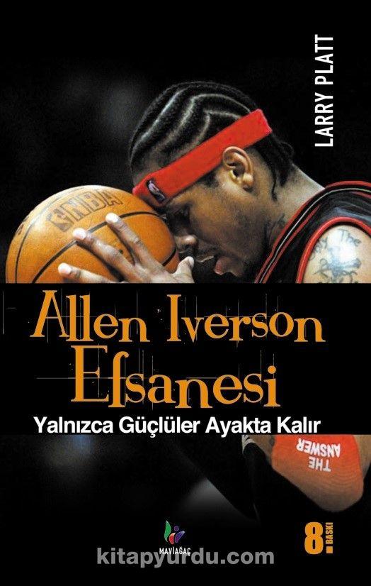 Allen Iverson Efsanesi & Yalnızca Güçlüler Ayakta Kalır
