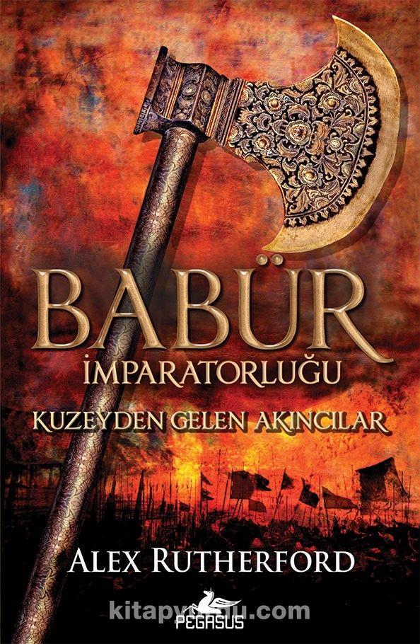 Babür İmparatorluğu: Kuzeyden Gelen Akıncılar (Babür İmparatorluğu Serisi 1)