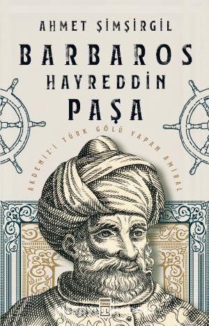 Barbaros Hayreddin Paşa & Akdeniz'i Türk Gölü Yapan Amiral