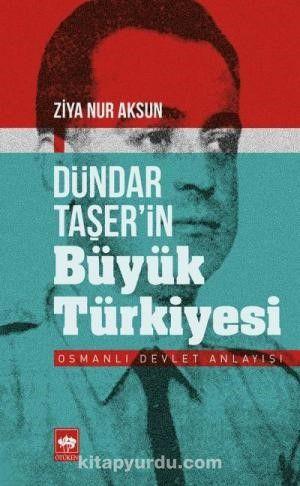 Dündar Taşer'in Büyük Türkiyesi & Osmanlı Devlet Anlayışı