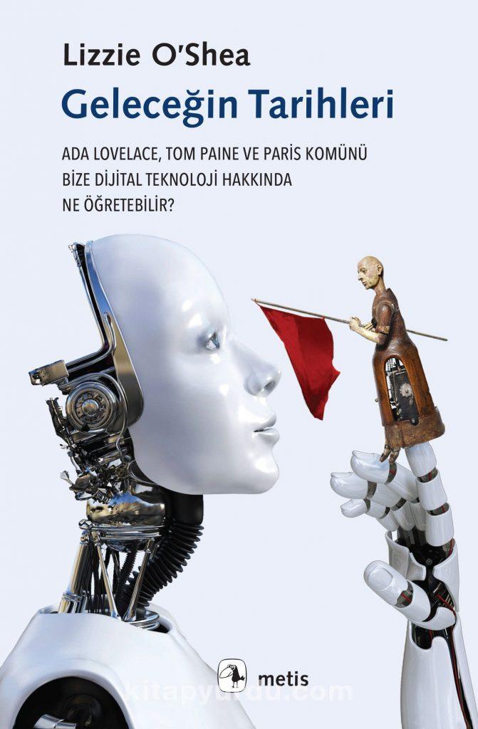 Geleceğin Tarihleri & Ada Lovelace, Tom Paine ve Paris Komünü Bize Dijital Teknoloji Hakkında Ne Öğretebilir?