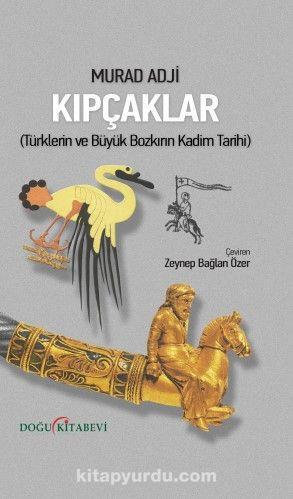 Kıpçaklar & Türklerin ve Büyük Bozkırın Kadim Tarihi