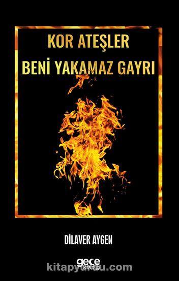 Kor Ateşler Beni Yakamaz Gayri