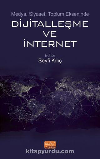 Medya, Siyaset, Toplum Ekseninde Dijitalleşme ve İnternet