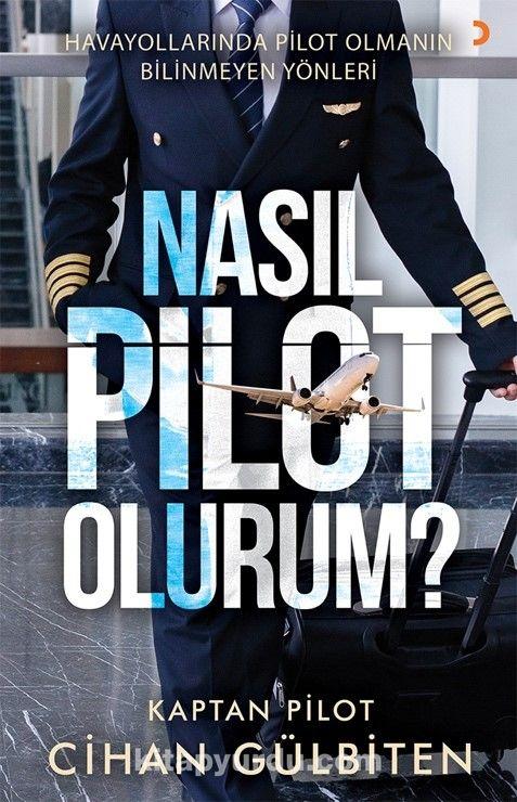 Nasıl Pilot Olurum? & Havayollarında Pilot Olmanın Bilinmeyen Yönleri