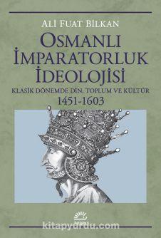 Osmanlı İmparatorluk İdeolojisi & Klasik Dönemde Din, Toplum ve Kültür 1451-1603