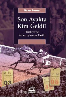 Son Ayakta Kim Geldi? & Türkiye'de At Yarışlarının Tarihi