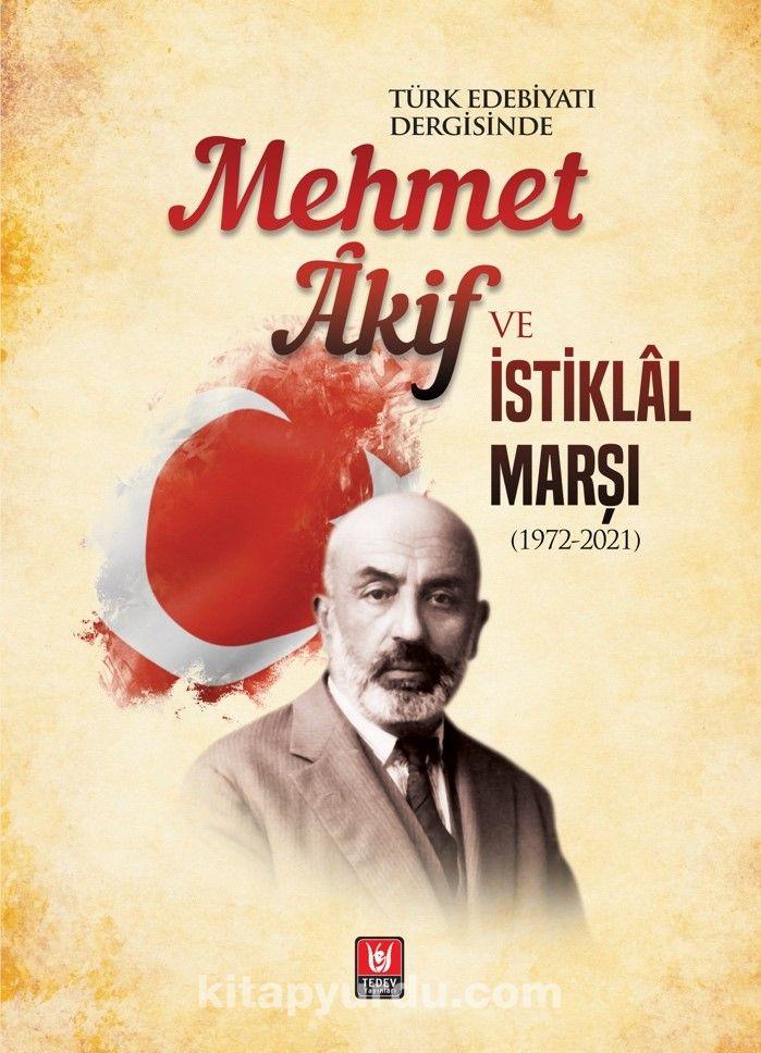 Türk Edebiyatı Dergisinde Mehmet Âkif ve İstiklal Marşı (1972-2021)